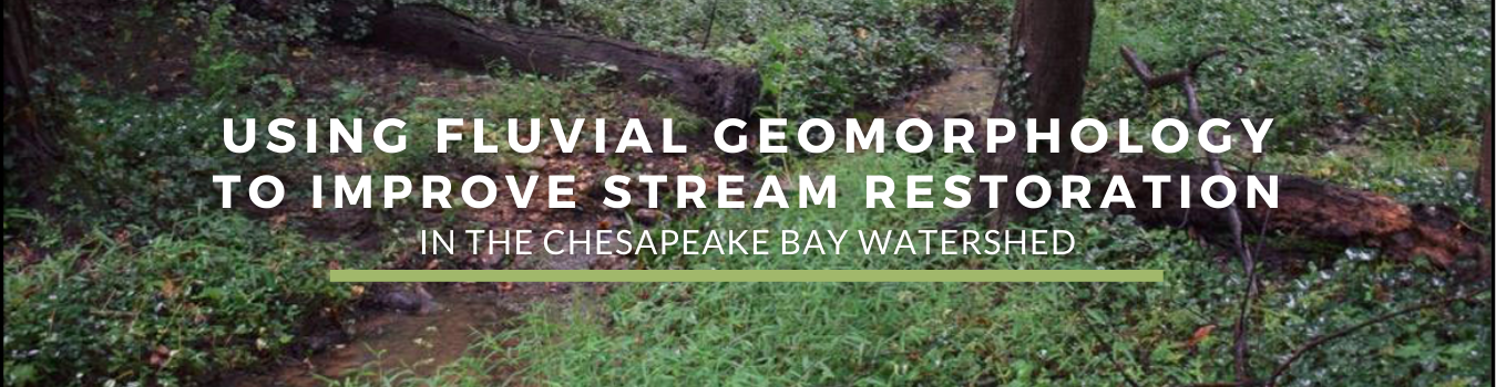 Using Fluvial Geomorphology to Improve Stream Restoration in the Chesapeake Bay Watershed